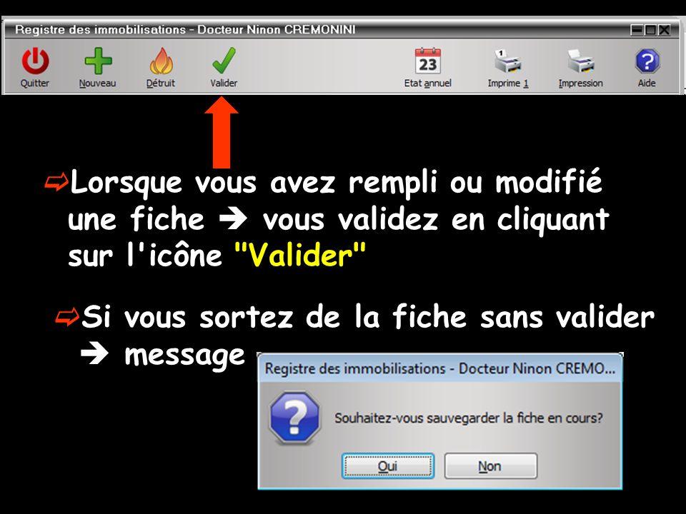 Lorsque vous avez rempli ou modifié une fiche  vous validez en cliquant sur l icône Valider