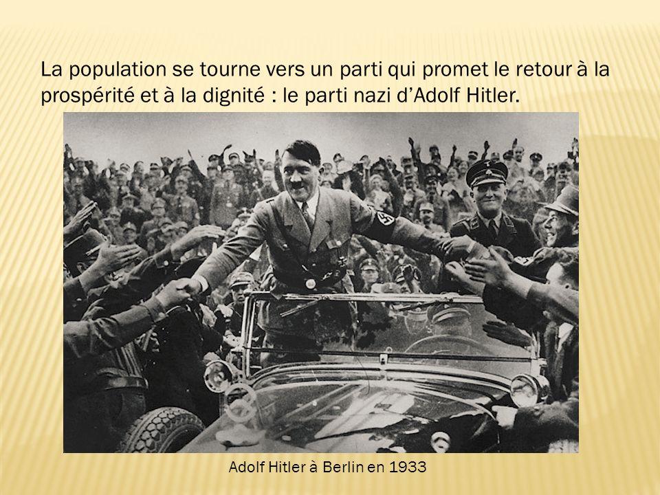 La population se tourne vers un parti qui promet le retour à la prospérité et à la dignité : le parti nazi d'Adolf Hitler.
