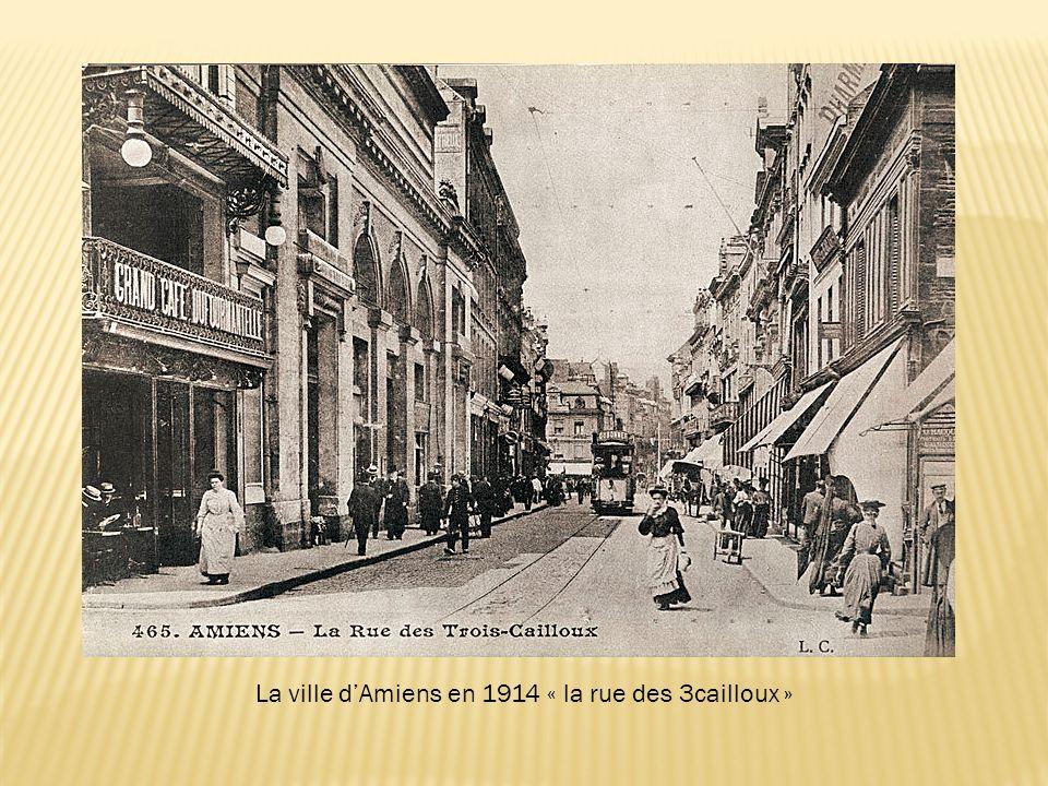 La ville d'Amiens en 1914 « la rue des 3cailloux »