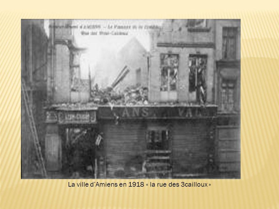 La ville d'Amiens en 1918 « la rue des 3cailloux »