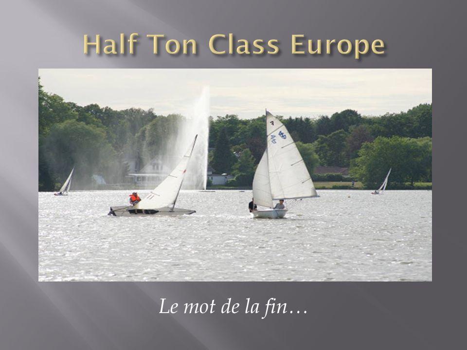 Half Ton Class Europe Le mot de la fin…