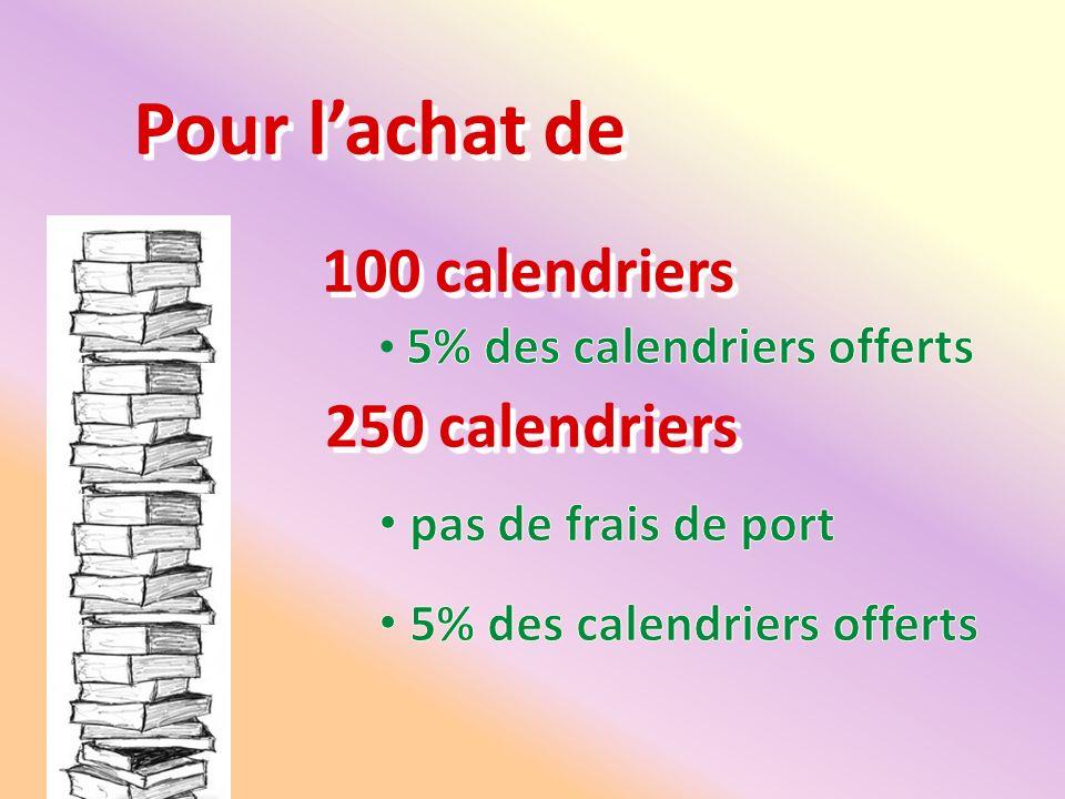 Pour l'achat de 100 calendriers 250 calendriers pas de frais de port