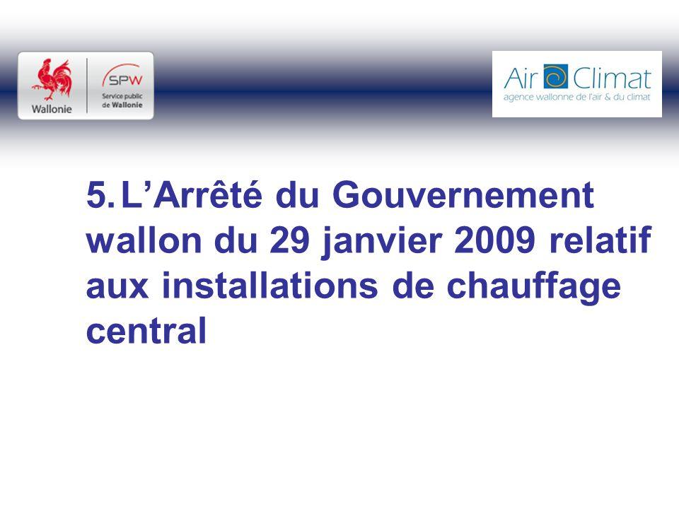 5. L'Arrêté du Gouvernement wallon du 29 janvier 2009 relatif aux installations de chauffage central