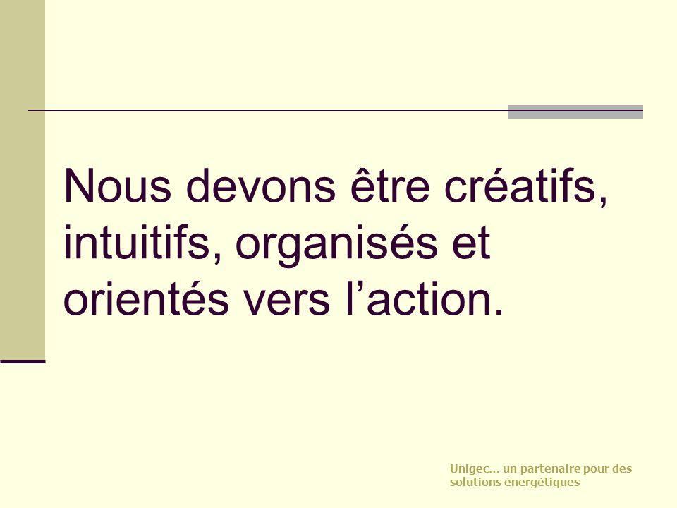 Nous devons être créatifs, intuitifs, organisés et orientés vers l'action.