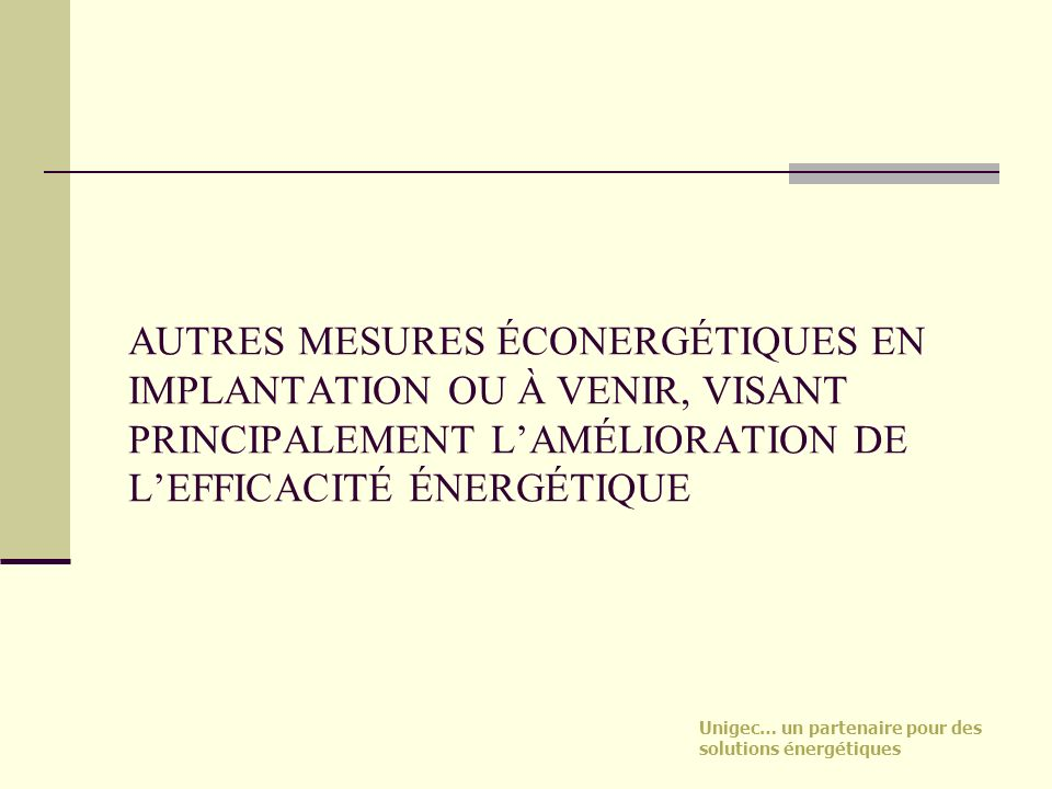 AUTRES MESURES ÉCONERGÉTIQUES EN IMPLANTATION OU À VENIR, VISANT PRINCIPALEMENT L'AMÉLIORATION DE L'EFFICACITÉ ÉNERGÉTIQUE