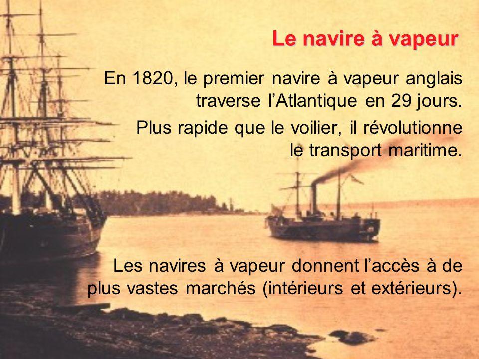 Le navire à vapeur En 1820, le premier navire à vapeur anglais traverse l'Atlantique en 29 jours.