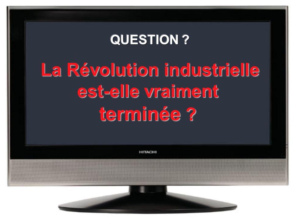 La Révolution industrielle est-elle vraiment terminée