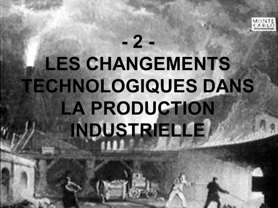 - 2 - LES CHANGEMENTS TECHNOLOGIQUES DANS LA PRODUCTION INDUSTRIELLE