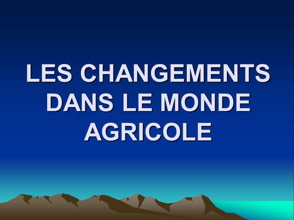 LES CHANGEMENTS DANS LE MONDE AGRICOLE