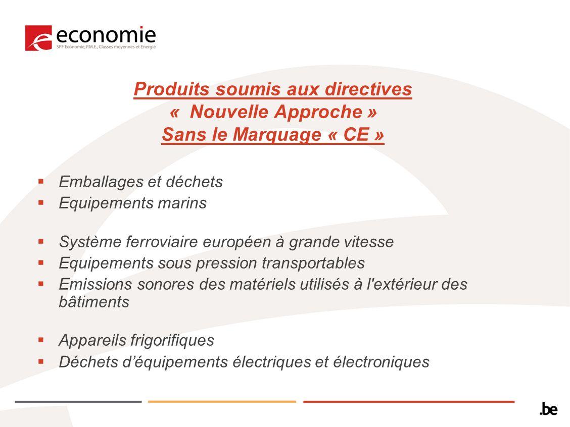 Produits soumis aux directives « Nouvelle Approche » Sans le Marquage « CE »