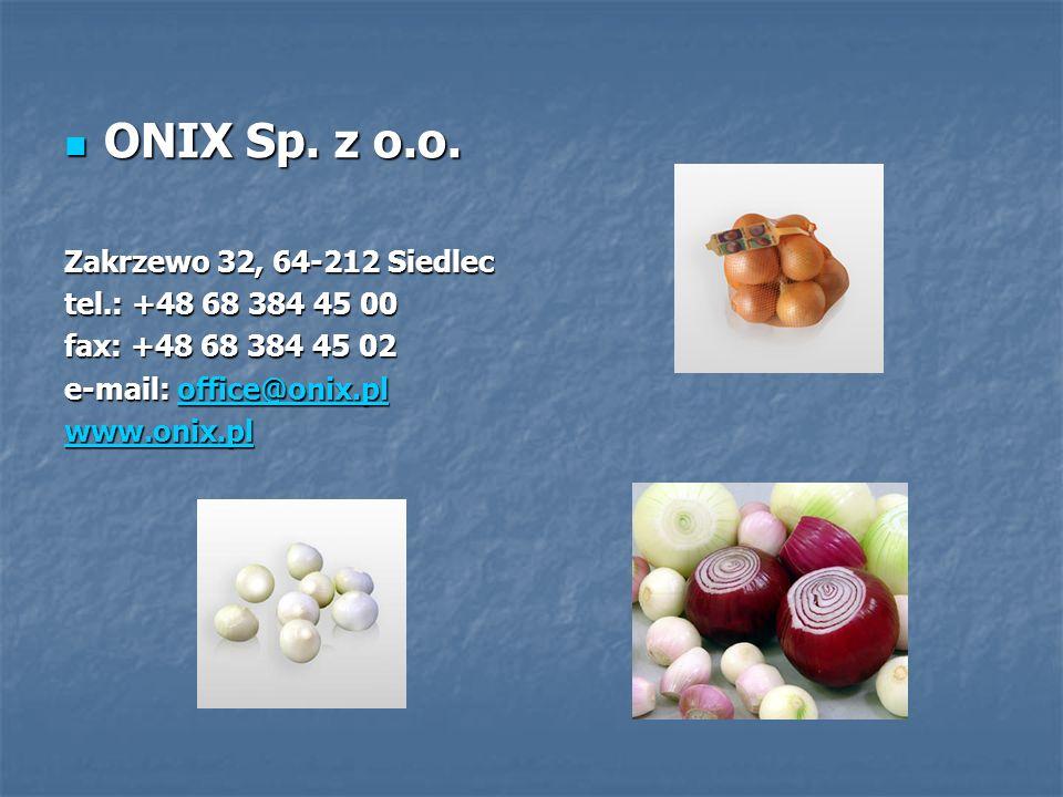 ONIX Sp. z o.o. Zakrzewo 32, 64-212 Siedlec tel.: +48 68 384 45 00