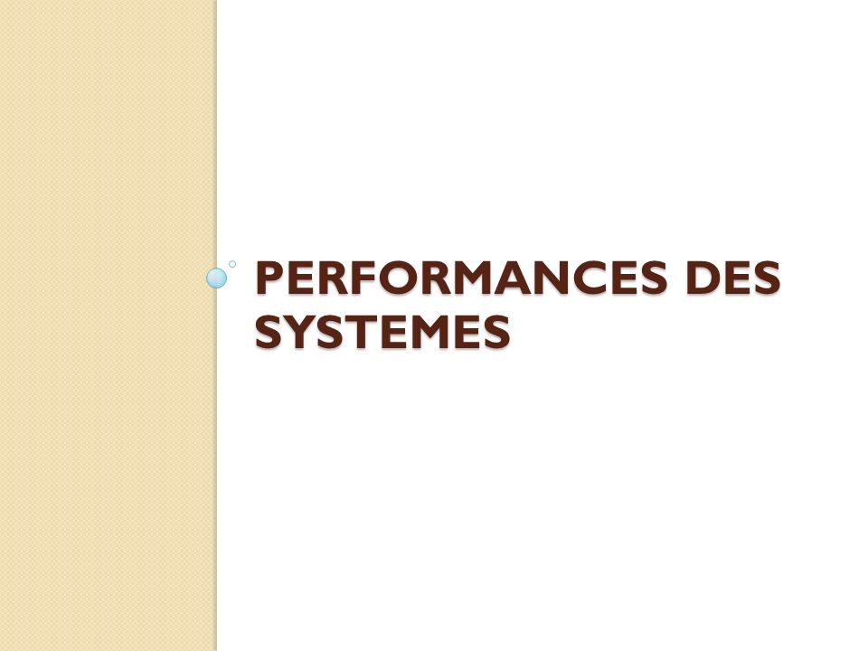 PERFORMANCES DES SYSTEMES