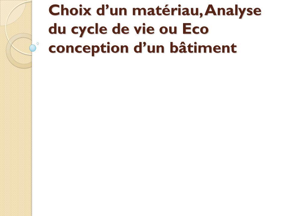 Choix d'un matériau, Analyse du cycle de vie ou Eco conception d'un bâtiment