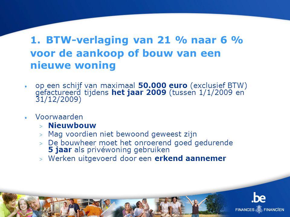 1. BTW-verlaging van 21 % naar 6 % voor de aankoop of bouw van een nieuwe woning