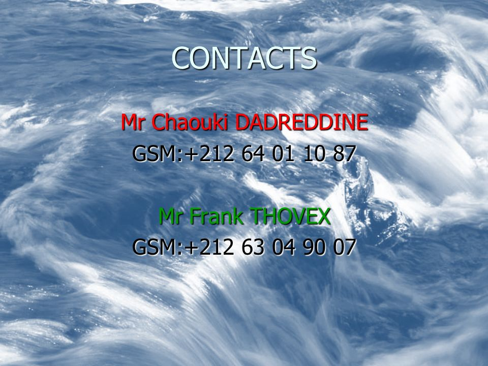 CONTACTS Mr Chaouki DADREDDINE GSM:+212 64 01 10 87 Mr Frank THOVEX