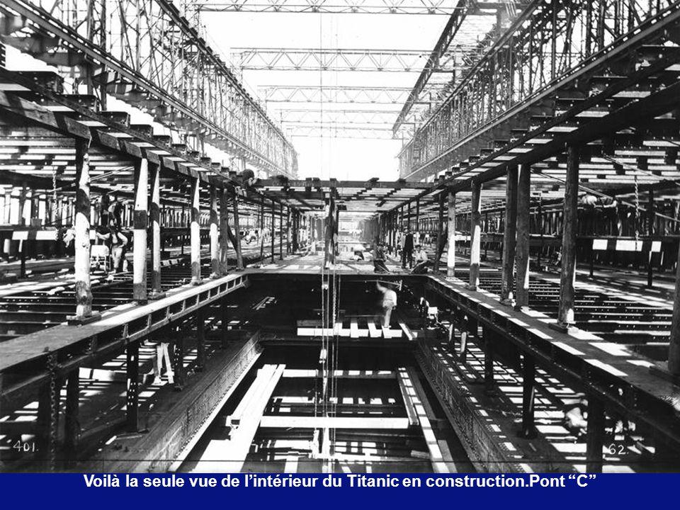 Voilà la seule vue de l'intérieur du Titanic en construction.Pont C