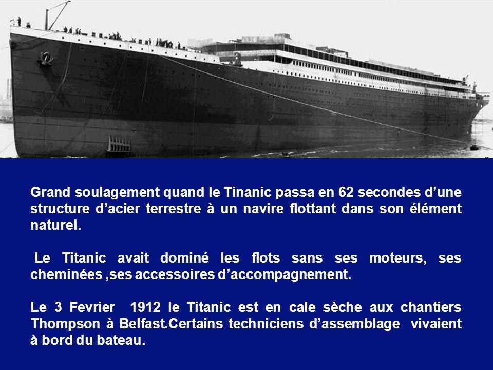 Grand soulagement quand le Tinanic passa en 62 secondes d'une structure d'acier terrestre à un navire flottant dans son élément naturel.