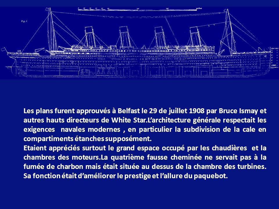 Les plans furent approuvés à Belfast le 29 de juillet 1908 par Bruce Ismay et autres hauts directeurs de White Star.L'architecture générale respectait les exigences navales modernes , en particulier la subdivision de la cale en compartiments étanches supposément.