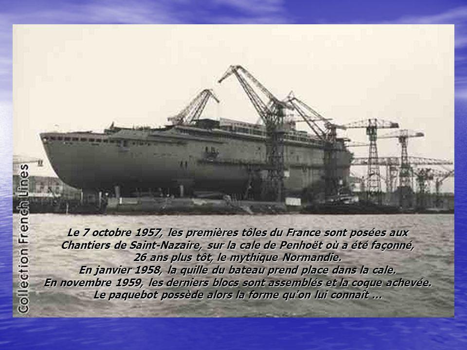 Le 7 octobre 1957, les premières tôles du France sont posées aux Chantiers de Saint-Nazaire, sur la cale de Penhoët où a été façonné, 26 ans plus tôt, le mythique Normandie.