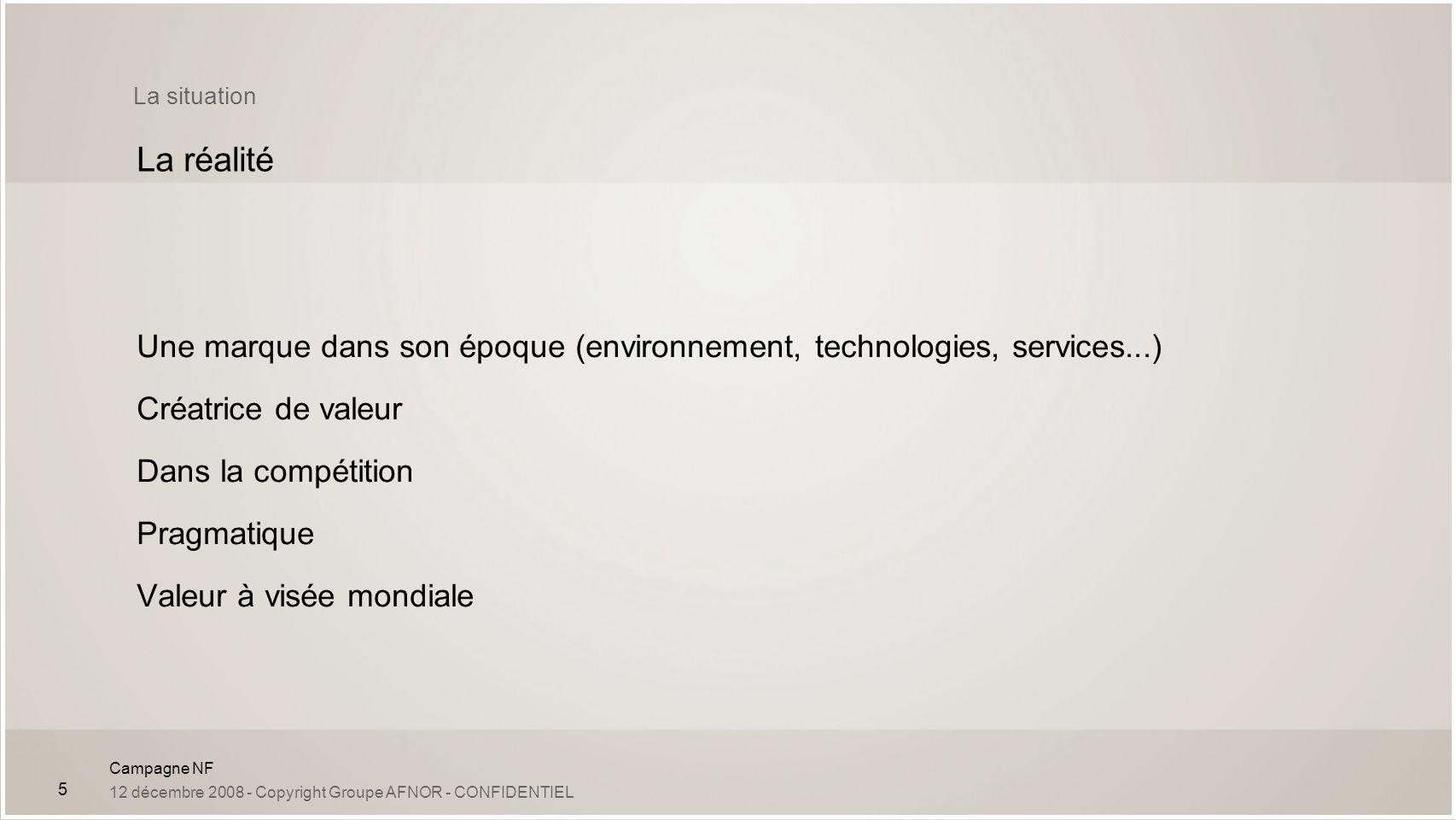 La situation La réalité. Une marque dans son époque (environnement, technologies, services...) Créatrice de valeur.