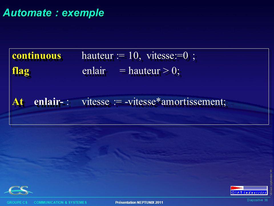 Automate : exemple continuous hauteur := 10, vitesse:=0 ; flag enlair = hauteur > 0;