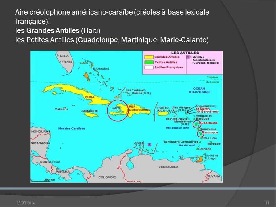 Aire créolophone américano-caraïbe (créoles à base lexicale française): les Grandes Antilles (Haïti) les Petites Antilles (Guadeloupe, Martinique, Marie-Galante)