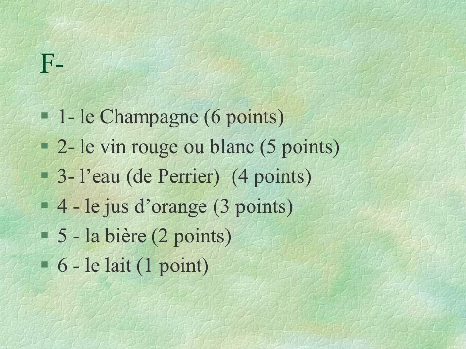 F- 1- le Champagne (6 points) 2- le vin rouge ou blanc (5 points)