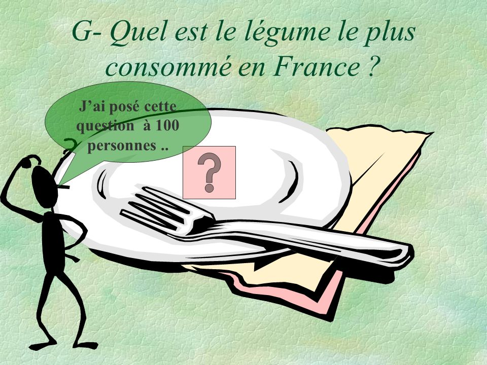 G- Quel est le légume le plus consommé en France