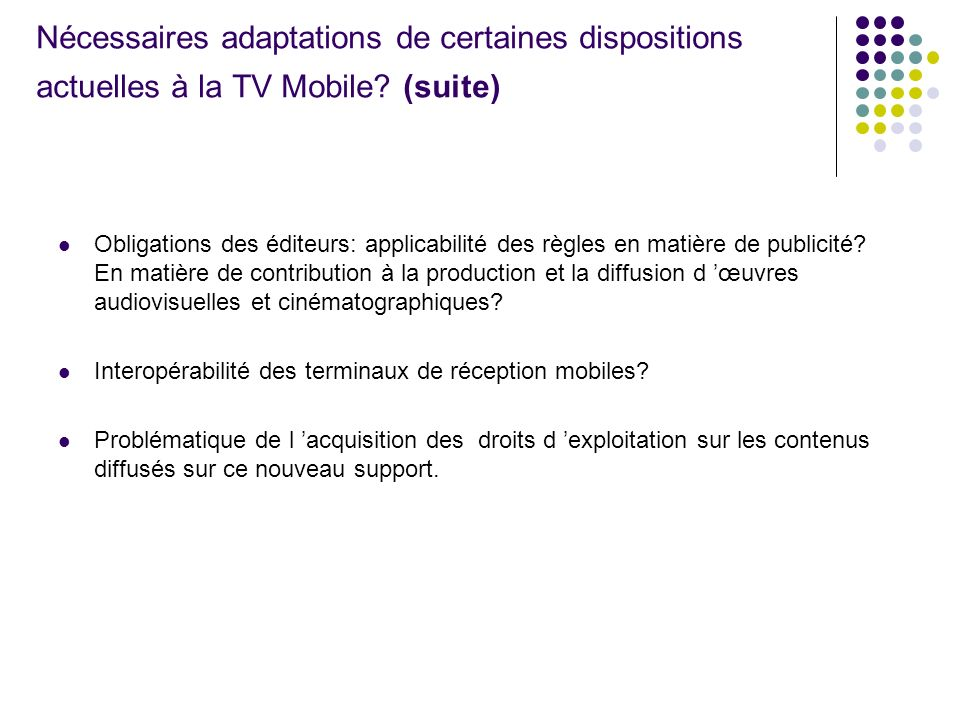 Nécessaires adaptations de certaines dispositions actuelles à la TV Mobile (suite)
