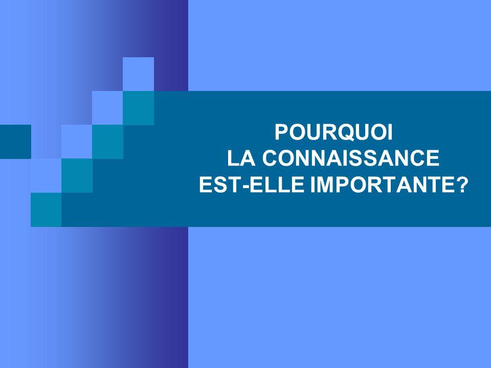 POURQUOI LA CONNAISSANCE EST-ELLE IMPORTANTE