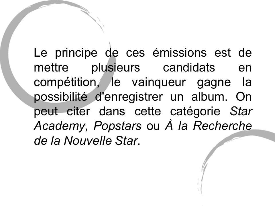 Le principe de ces émissions est de mettre plusieurs candidats en compétition, le vainqueur gagne la possibilité d enregistrer un album.