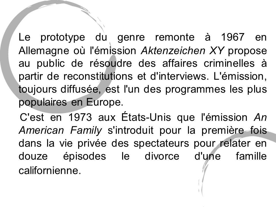 Le prototype du genre remonte à 1967 en Allemagne où l émission Aktenzeichen XY propose au public de résoudre des affaires criminelles à partir de reconstitutions et d interviews. L émission, toujours diffusée, est l un des programmes les plus populaires en Europe.