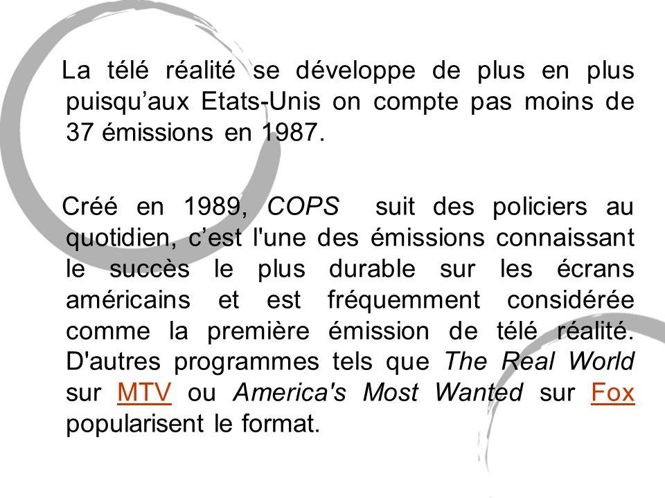 La télé réalité se développe de plus en plus puisqu'aux Etats-Unis on compte pas moins de 37 émissions en 1987.