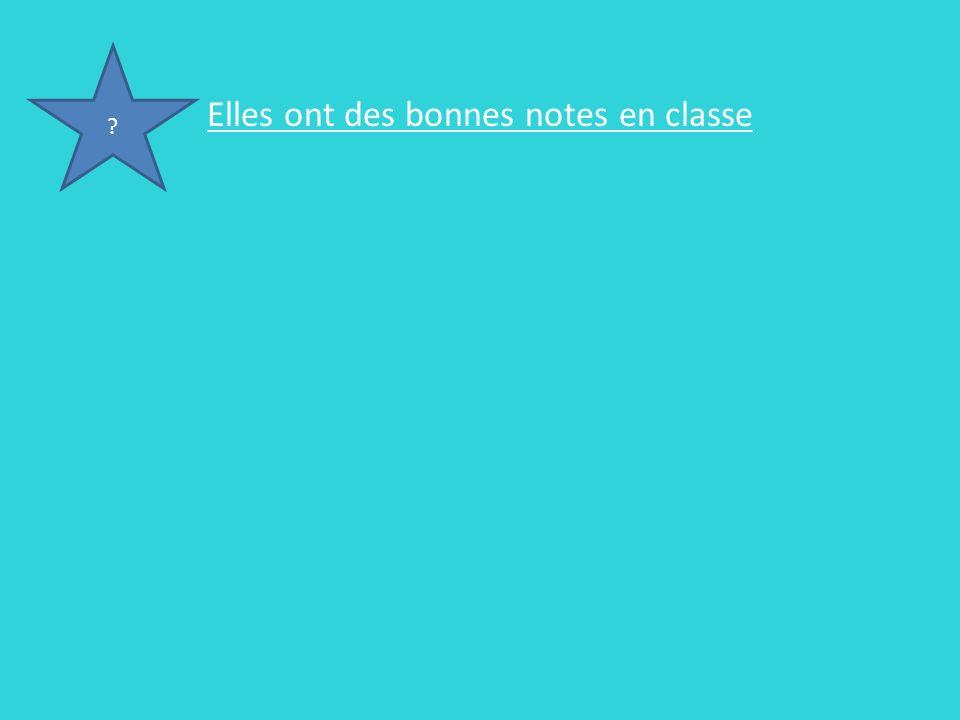 Elles ont des bonnes notes en classe