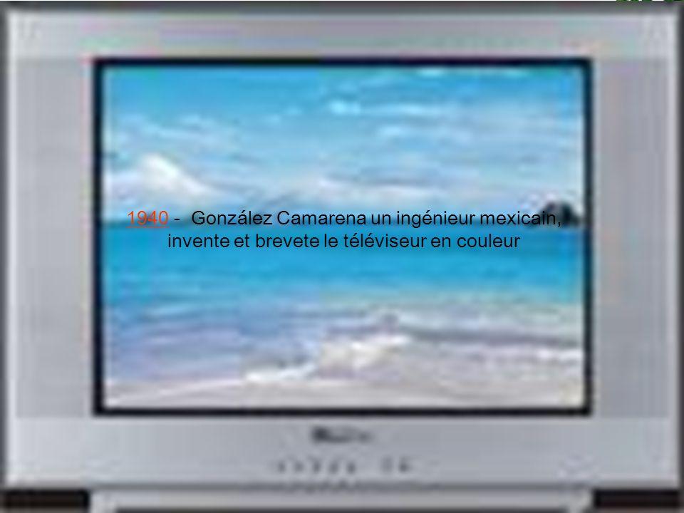 1940 - González Camarena un ingénieur mexicain, invente et brevete le téléviseur en couleur
