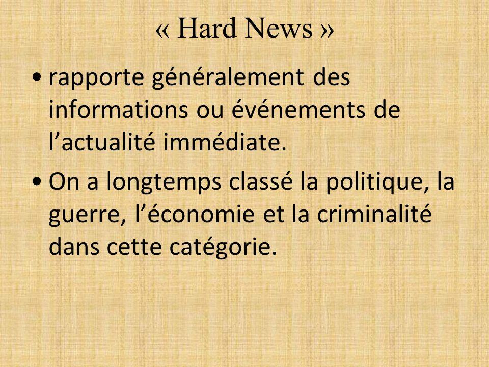 « Hard News » rapporte généralement des informations ou événements de l'actualité immédiate.