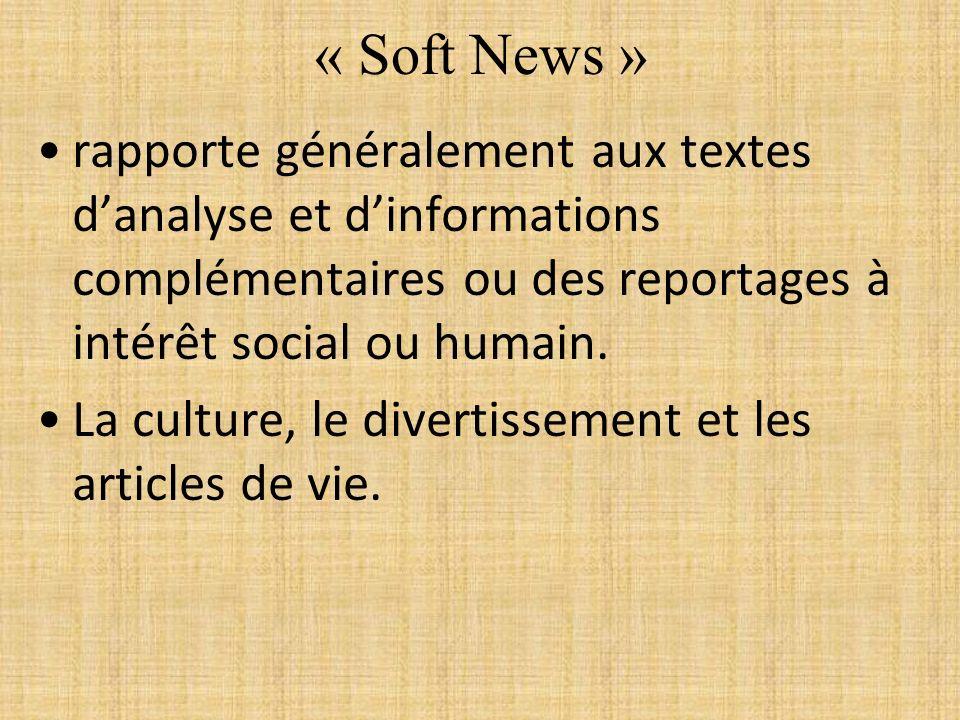 « Soft News » rapporte généralement aux textes d'analyse et d'informations complémentaires ou des reportages à intérêt social ou humain.