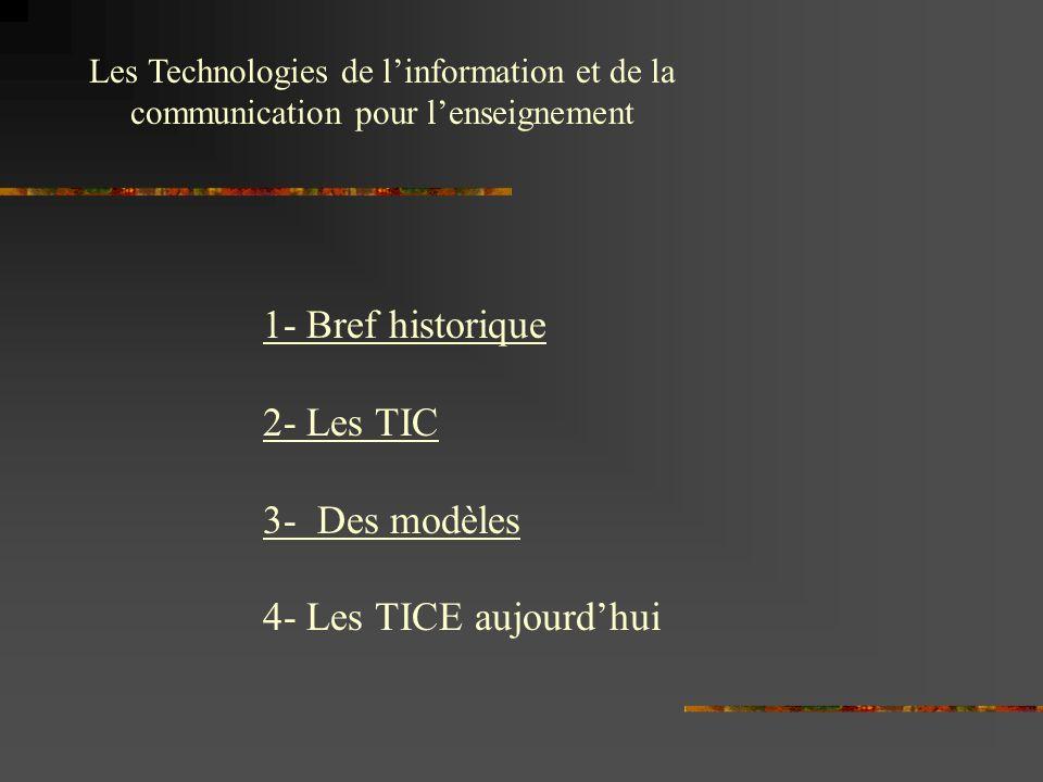 1- Bref historique 2- Les TIC 3- Des modèles 4- Les TICE aujourd'hui