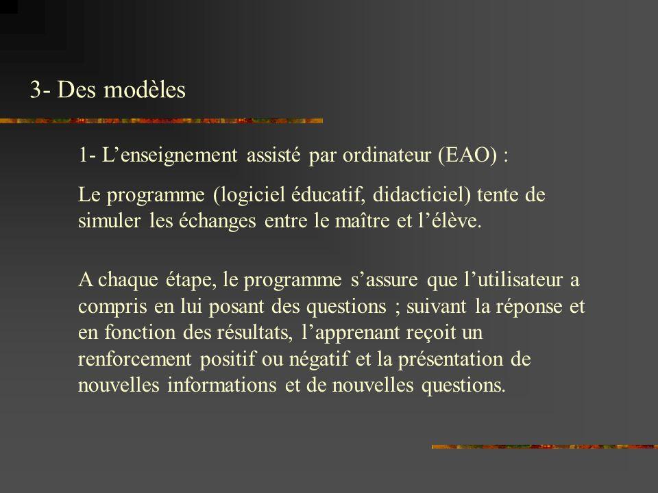 3- Des modèles 1- L'enseignement assisté par ordinateur (EAO) :