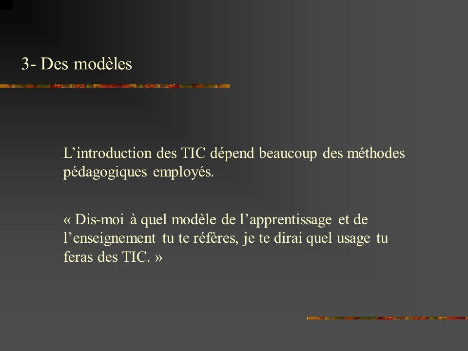 3- Des modèles L'introduction des TIC dépend beaucoup des méthodes pédagogiques employés.