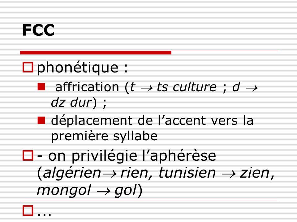 FCC phonétique : affrication (t  ts culture ; d  dz dur) ; déplacement de l'accent vers la première syllabe.