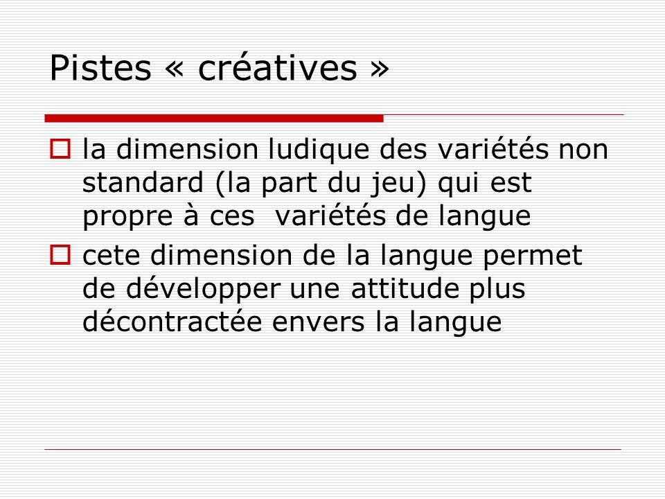 Pistes « créatives » la dimension ludique des variétés non standard (la part du jeu) qui est propre à ces variétés de langue.