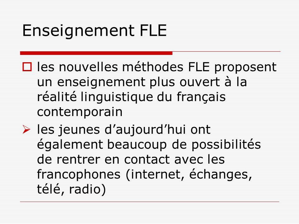 Enseignement FLE les nouvelles méthodes FLE proposent un enseignement plus ouvert à la réalité linguistique du français contemporain.