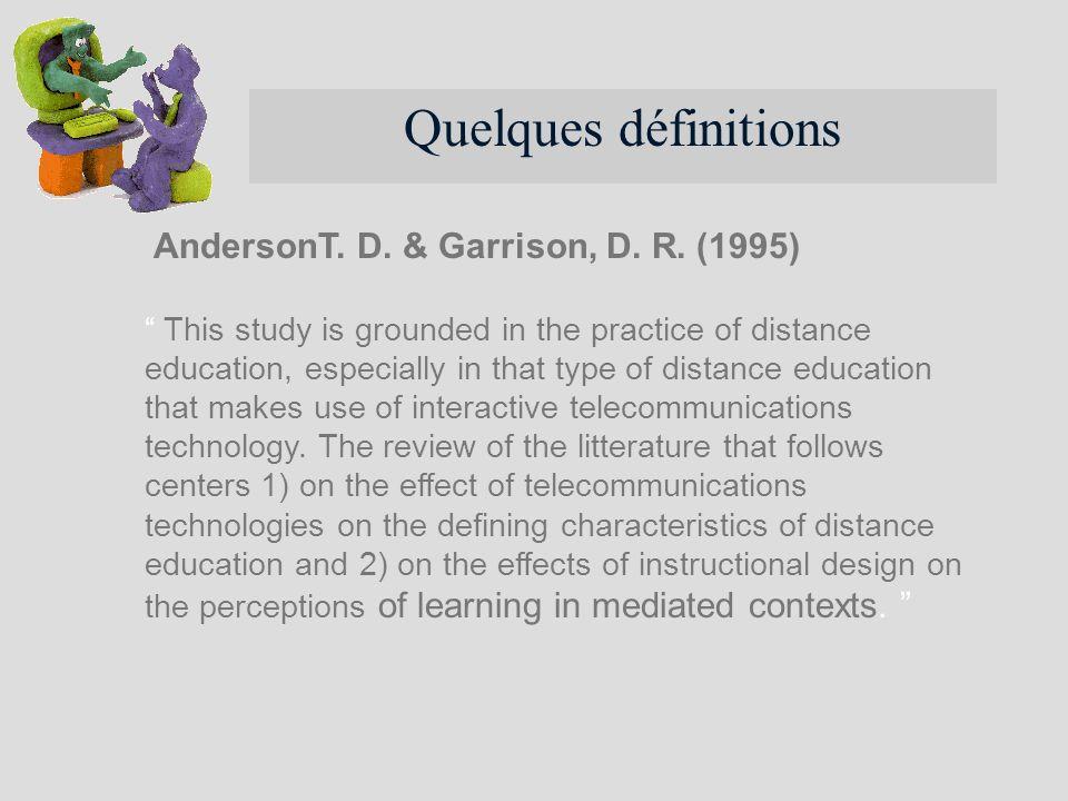 Quelques définitions AndersonT. D. & Garrison, D. R. (1995)