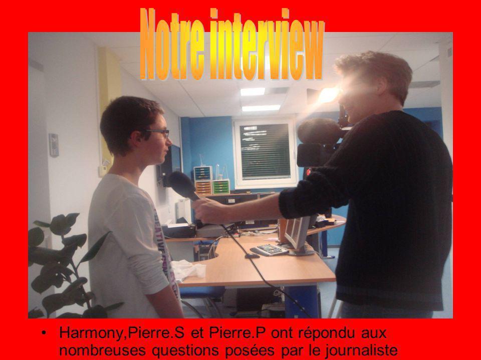 Notre interview Harmony,Pierre.S et Pierre.P ont répondu aux nombreuses questions posées par le journaliste.