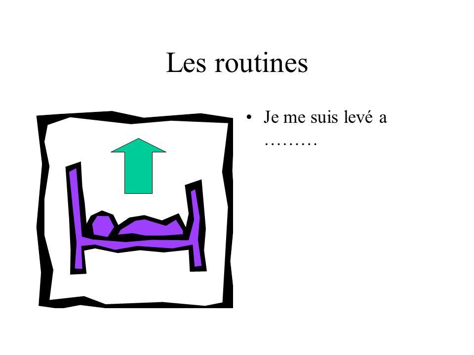 Les routines Je me suis levé a ………