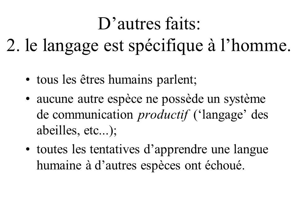 D'autres faits: 2. le langage est spécifique à l'homme.