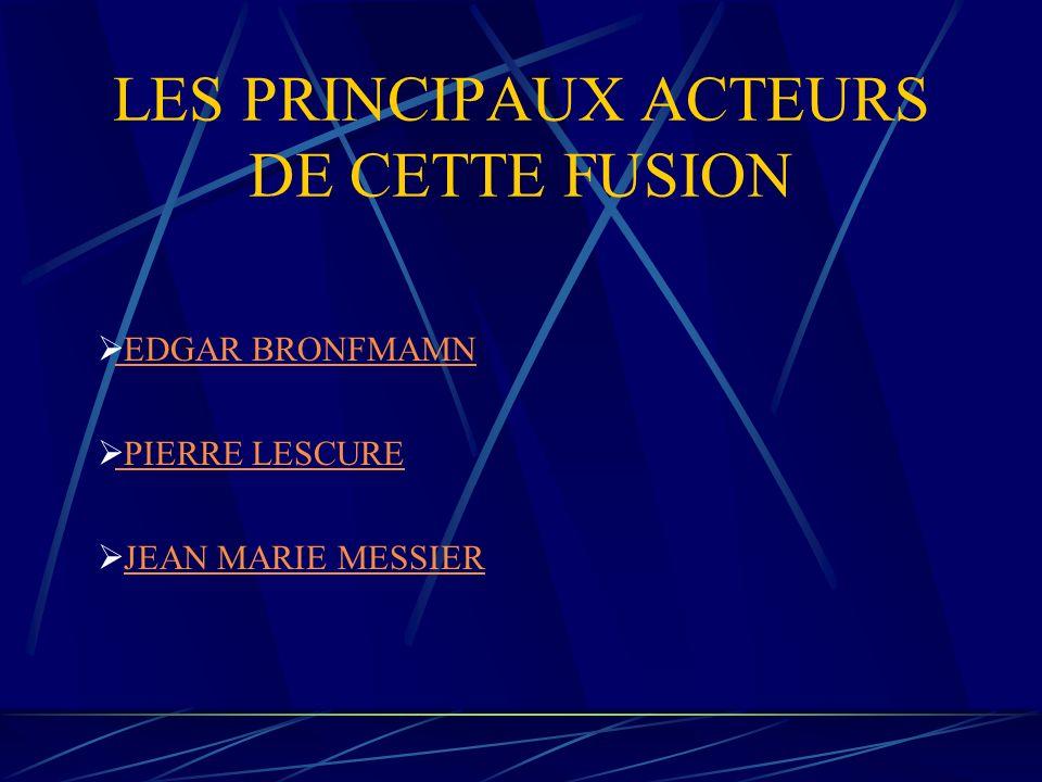 LES PRINCIPAUX ACTEURS DE CETTE FUSION