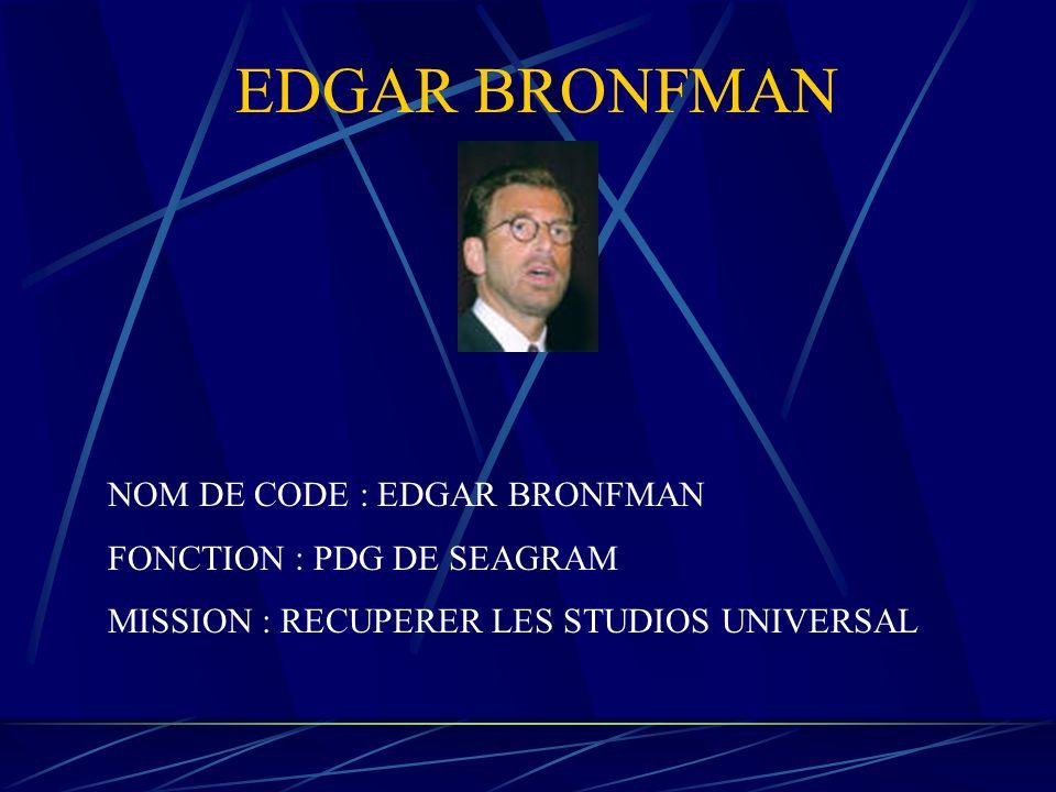 EDGAR BRONFMAN NOM DE CODE : EDGAR BRONFMAN FONCTION : PDG DE SEAGRAM