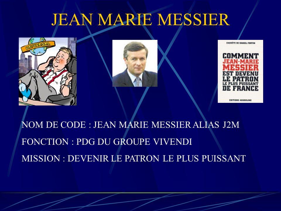 JEAN MARIE MESSIER NOM DE CODE : JEAN MARIE MESSIER ALIAS J2M